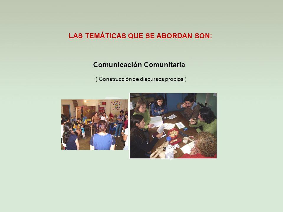 Comunicación Comunitaria LAS TEMÁTICAS QUE SE ABORDAN SON: ( Construcción de discursos propios )