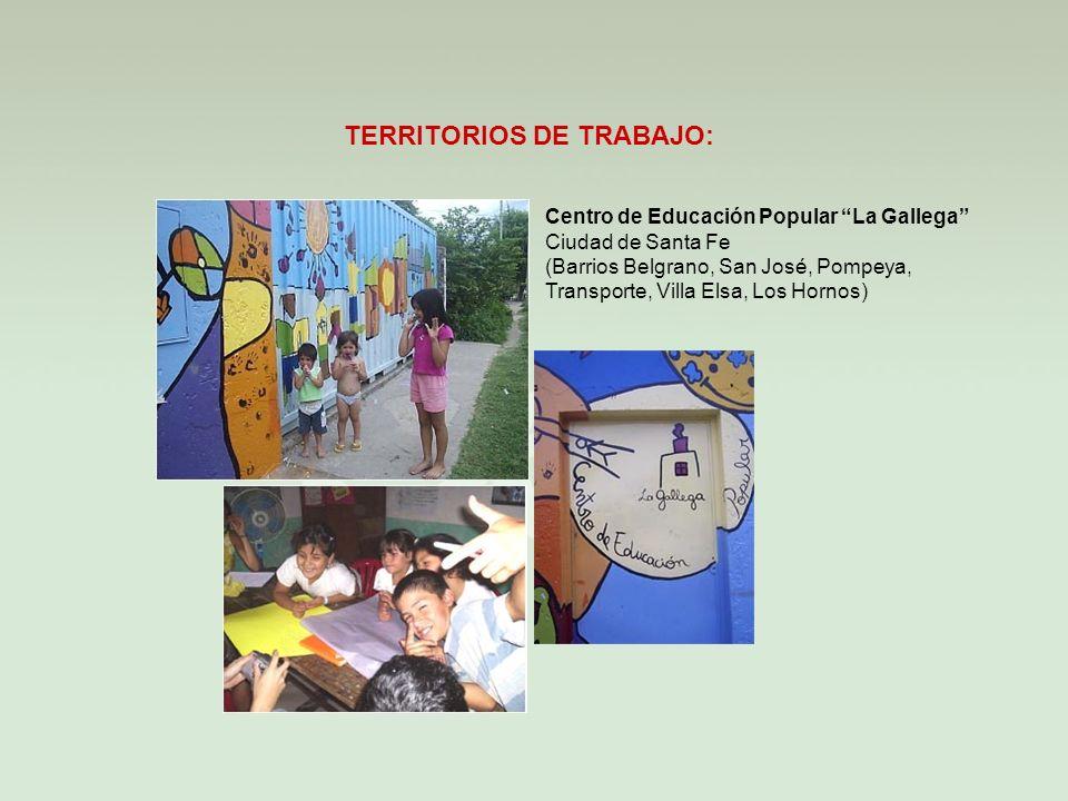 TERRITORIOS DE TRABAJO: Centro de Educación Popular La Gallega Ciudad de Santa Fe (Barrios Belgrano, San José, Pompeya, Transporte, Villa Elsa, Los Hornos)