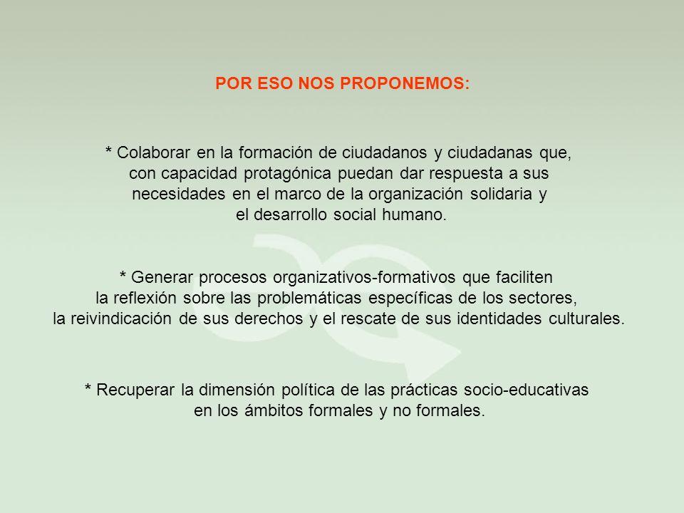 * Aportar a la construcción de una cultura en defensa de los Derechos Humanos.
