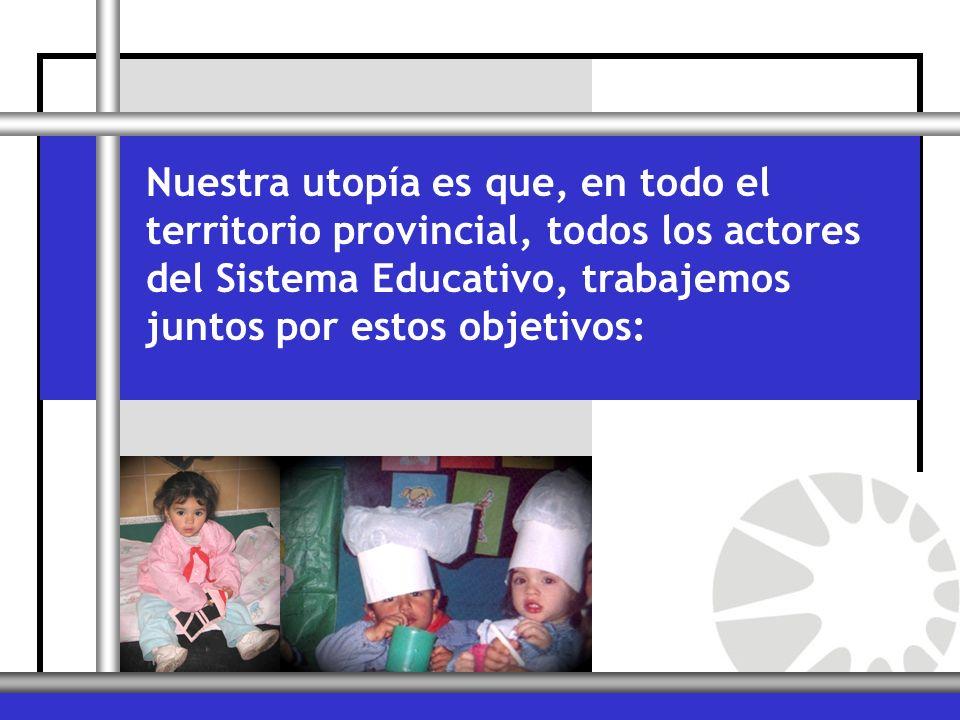 Nuestra utopía es que, en todo el territorio provincial, todos los actores del Sistema Educativo, trabajemos juntos por estos objetivos: