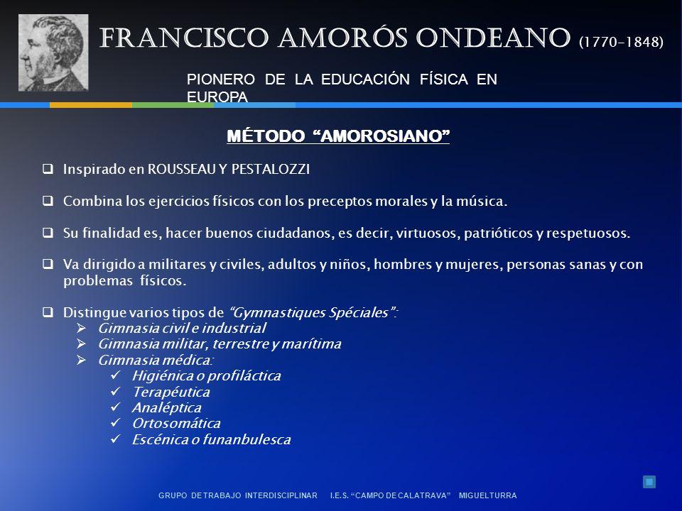 GRUPO DE TRABAJO INTERDISCIPLINAR I.E.S. CAMPO DE CALATRAVA MIGUELTURRA PIONERO DE LA EDUCACIÓN FÍSICA EN EUROPA FRANCISCO AMORÓS ONDEANO (1770-1848)