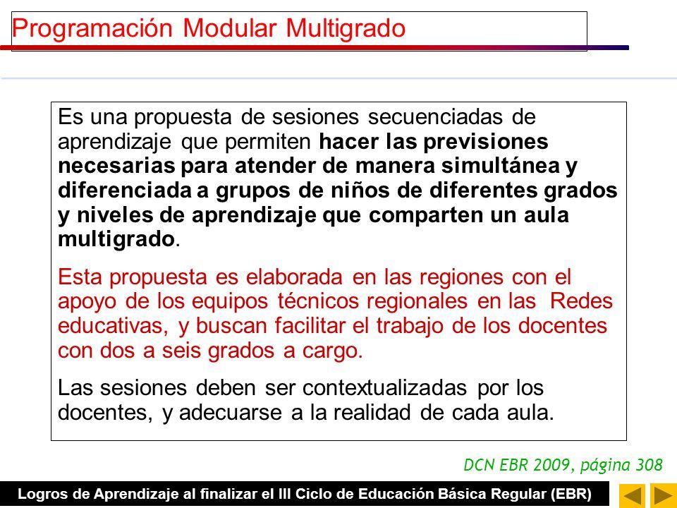 Programación Modular Multigrado Es una propuesta de sesiones secuenciadas de aprendizaje que permiten hacer las previsiones necesarias para atender de manera simultánea y diferenciada a grupos de niños de diferentes grados y niveles de aprendizaje que comparten un aula multigrado.