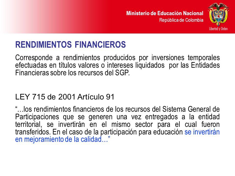 Ministerio de Educación Nacional República de Colombia RENDIMIENTOS FINANCIEROS Corresponde a rendimientos producidos por inversiones temporales efect