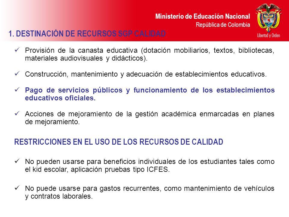 Ministerio de Educación Nacional República de Colombia 1. DESTINACIÓN DE RECURSOS SGP CALIDAD Provisión de la canasta educativa (dotación mobiliarios,