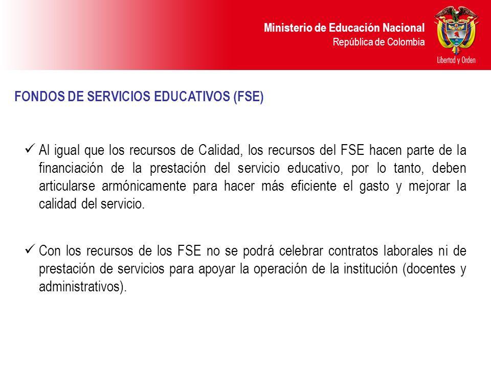 Ministerio de Educación Nacional República de Colombia FONDOS DE SERVICIOS EDUCATIVOS (FSE) Al igual que los recursos de Calidad, los recursos del FSE