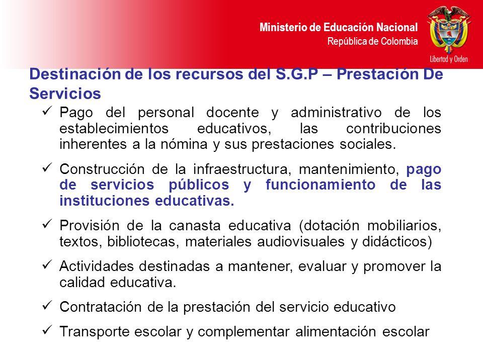 Ministerio de Educación Nacional República de Colombia Destinación de los recursos del S.G.P – Prestación De Servicios Pago del personal docente y adm