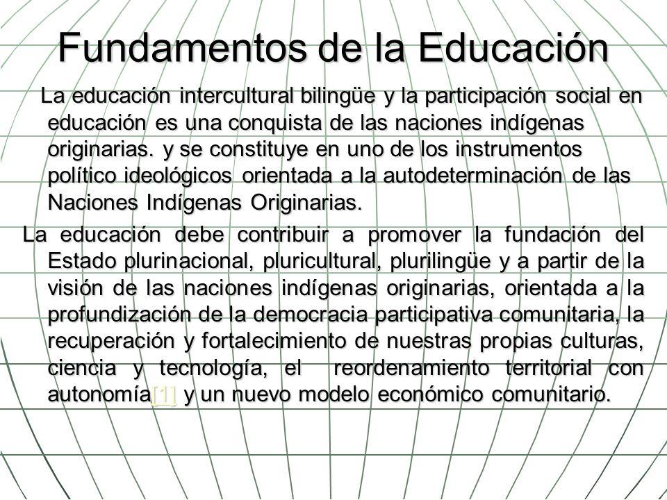 Fundamentos de la Educación La educación intercultural bilingüe y la participación social en educación es una conquista de las naciones indígenas orig