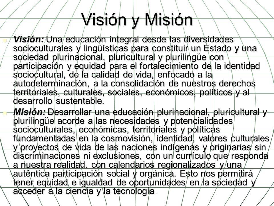 Visión y Misión Visión: Una educación integral desde las diversidades socioculturales y lingüísticas para constituir un Estado y una sociedad plurinac