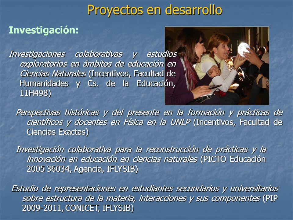 Proyectos en desarrollo Investigación colaborativa para la reconstrucción de prácticas y la innovación en educación en ciencias naturales (PICTO Educa