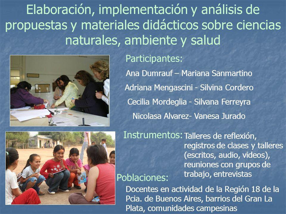 Elaboración, implementación y análisis de propuestas y materiales didácticos sobre ciencias naturales, ambiente y salud Participantes: Ana Dumrauf – M