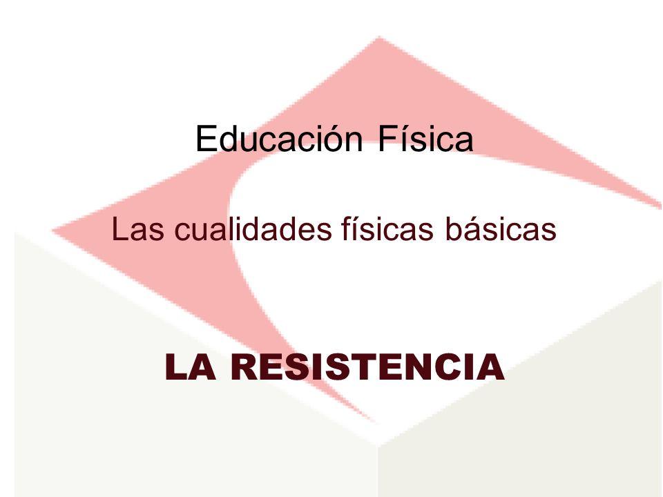 Educación Física Las cualidades físicas básicas LA RESISTENCIA