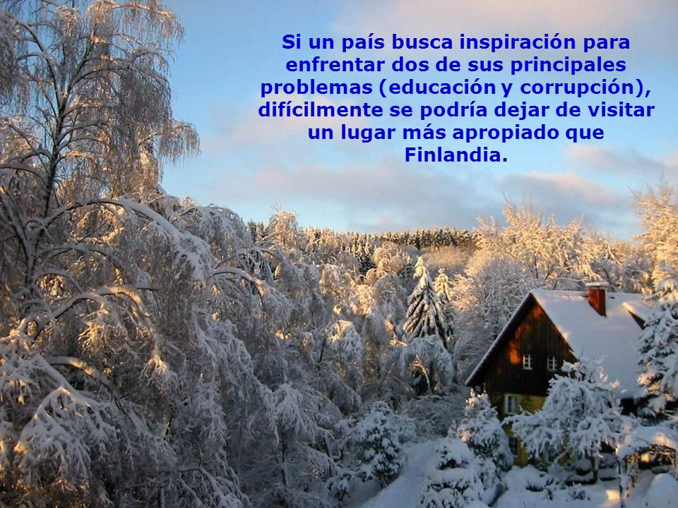 Si un país busca inspiración para enfrentar dos de sus principales problemas (educación y corrupción), difícilmente se podría dejar de visitar un lugar más apropiado que Finlandia.