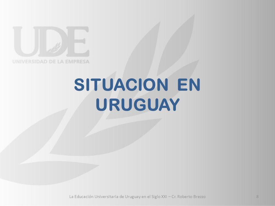 SITUACION EN URUGUAY La Educación Universitaria de Uruguay en el Siglo XXI – Cr. Roberto Brezzo8
