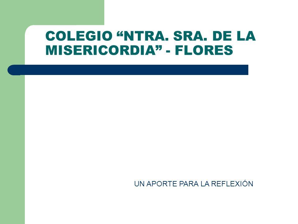 COLEGIO NTRA. SRA. DE LA MISERICORDIA - FLORES UN APORTE PARA LA REFLEXIÓN