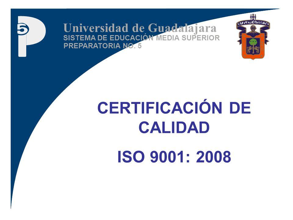 SISTEMA DE EDUCACIÓN MEDIA SUPERIOR PREPARATORIA NO. 5 Universidad de Guadalajara CERTIFICACIÓN DE CALIDAD ISO 9001: 2008