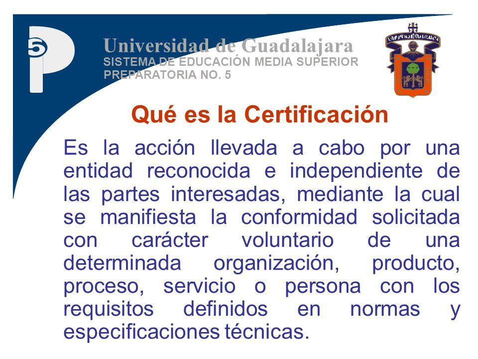 SISTEMA DE EDUCACIÓN MEDIA SUPERIOR PREPARATORIA NO. 5 Universidad de Guadalajara Es la acción llevada a cabo por una entidad reconocida e independien