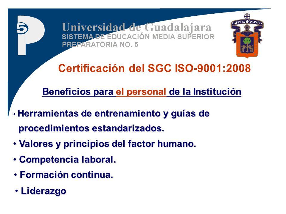 SISTEMA DE EDUCACIÓN MEDIA SUPERIOR PREPARATORIA NO. 5 Universidad de Guadalajara Certificación del SGC ISO-9001:2008 Beneficios para el personal de l