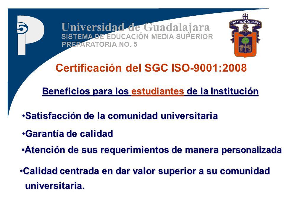SISTEMA DE EDUCACIÓN MEDIA SUPERIOR PREPARATORIA NO. 5 Universidad de Guadalajara Beneficios para los estudiantes de la Institución Satisfacción de la