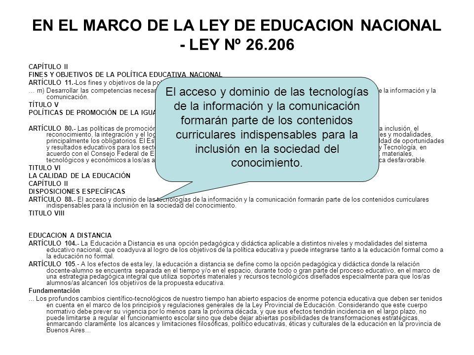 EN EL MARCO DE LA LEY DE EDUCACION NACIONAL - LEY Nº 26.206 CAPÍTULO II FINES Y OBJETIVOS DE LA POLÍTICA EDUCATIVA NACIONAL ARTÍCULO 11.-Los fines y o