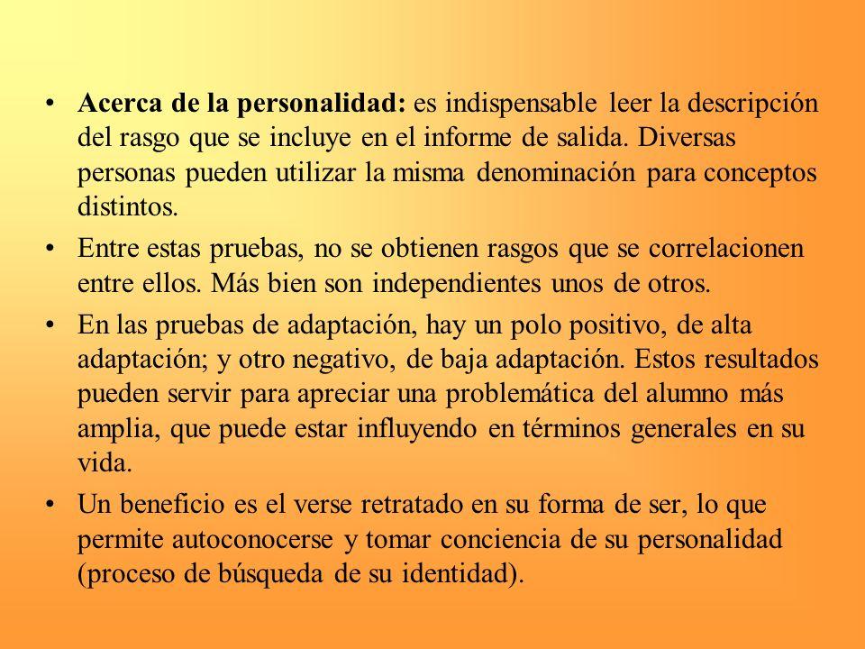 Acerca de la personalidad: es indispensable leer la descripción del rasgo que se incluye en el informe de salida. Diversas personas pueden utilizar la