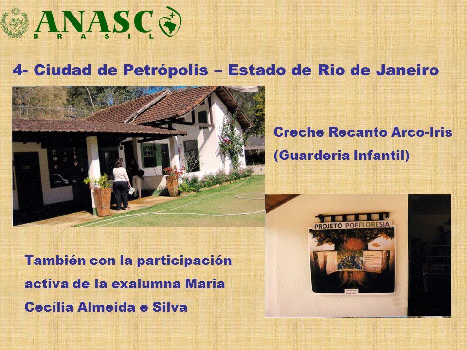 4- Ciudad de Petrópolis – Estado de Rio de Janeiro También con la participación activa de la exalumna Maria Cecília Almeida e Silva Creche Recanto Arc
