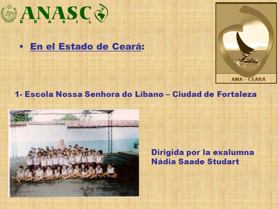 En el Estado de Ceará: 1- Escola Nossa Senhora do Líbano – Ciudad de Fortaleza Dirigida por la exalumna Nádia Saade Studart AMA - CEARÁ
