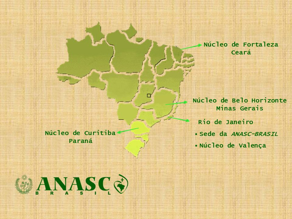 Núcleo de Fortaleza Ceará Núcleo de Belo Horizonte Minas Gerais Rio de Janeiro Sede da ANASC-BRASIL Núcleo de Valença Núcleo de Curitiba Paraná