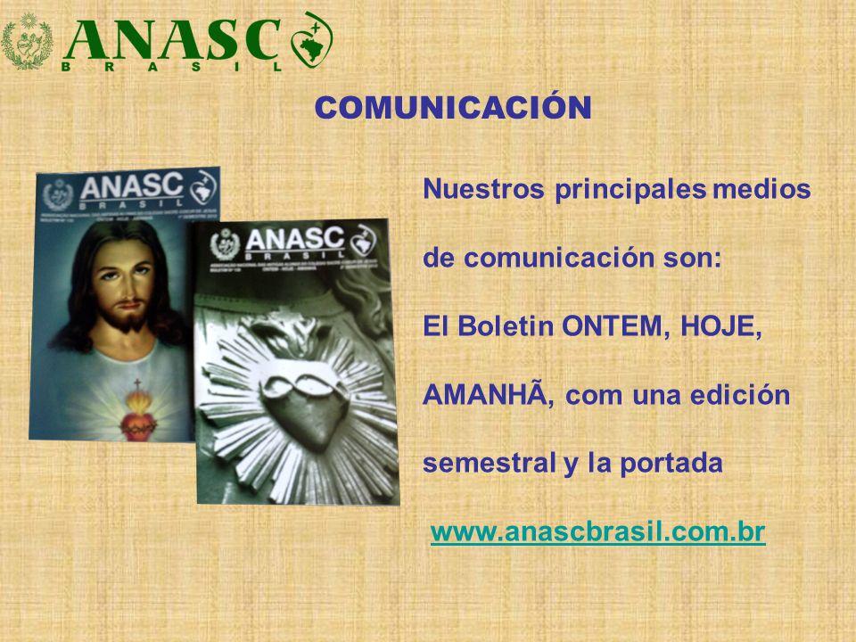 COMUNICACIÓN Nuestros principales medios de comunicación son: El Boletin ONTEM, HOJE, AMANHÃ, com una edición semestral y la portada www.anascbrasil.c
