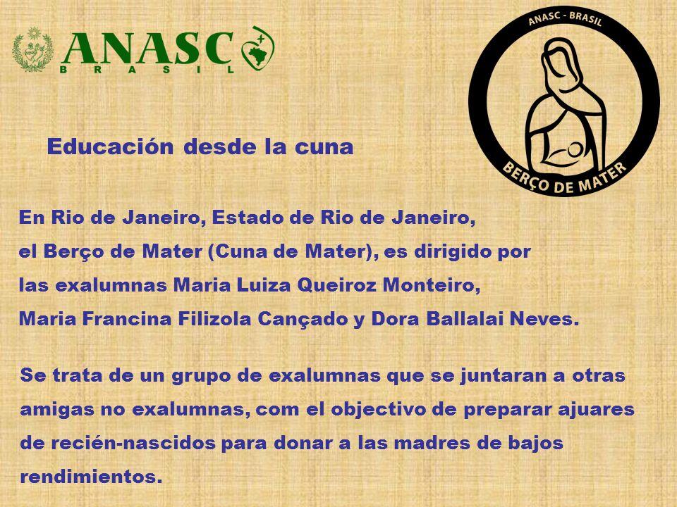 Educación desde la cuna En Rio de Janeiro, Estado de Rio de Janeiro, el Berço de Mater (Cuna de Mater), es dirigido por las exalumnas Maria Luiza Quei