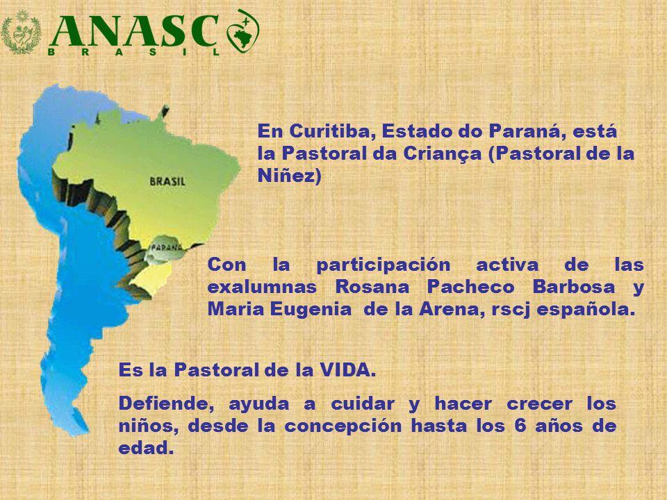 En Curitiba, Estado do Paraná, está la Pastoral da Criança (Pastoral de la Niñez) Con la participación activa de las exalumnas Rosana Pacheco Barbosa