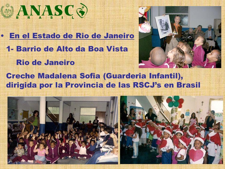 En el Estado de Rio de Janeiro 1- Barrio de Alto da Boa Vista Rio de Janeiro Creche Madalena Sofia (Guarderia Infantil), dirigida por la Provincia de