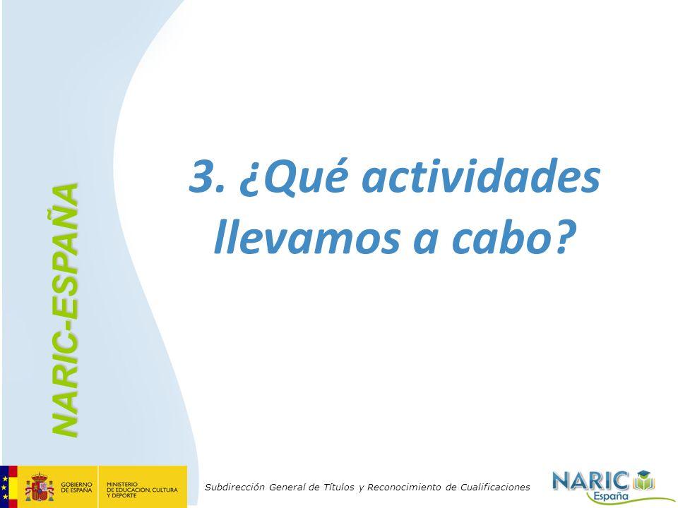 Subdirección General de Títulos y Reconocimiento de Cualificaciones 3. ¿Qué actividades llevamos a cabo? NARIC-ESPAÑA