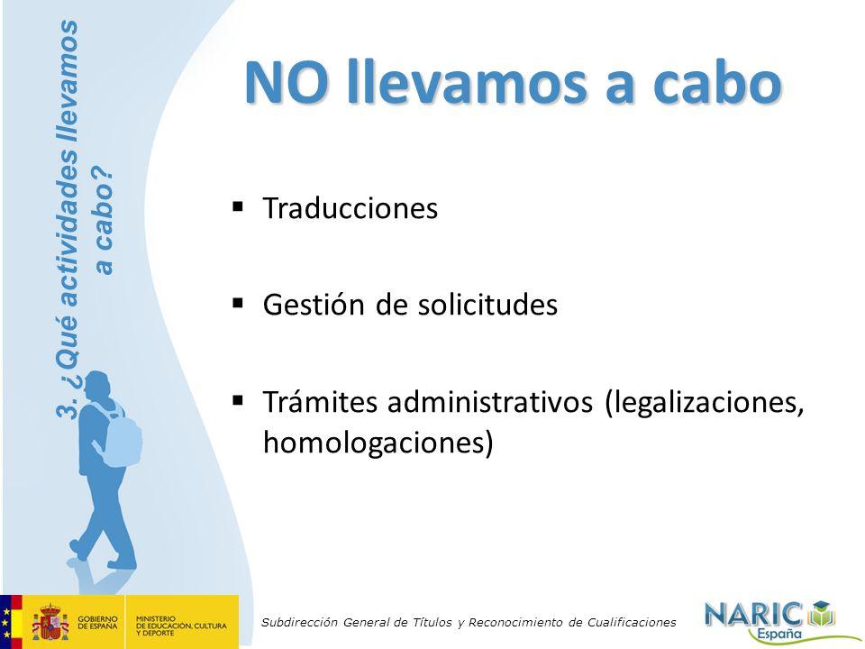 Subdirección General de Títulos y Reconocimiento de Cualificaciones NO llevamos a cabo Traducciones Gestión de solicitudes Trámites administrativos (l