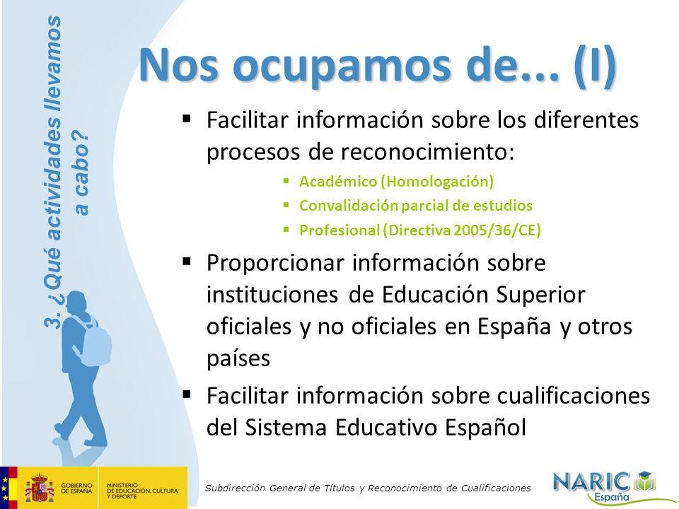 Subdirección General de Títulos y Reconocimiento de Cualificaciones Nos ocupamos de... (I) Facilitar información sobre los diferentes procesos de reco
