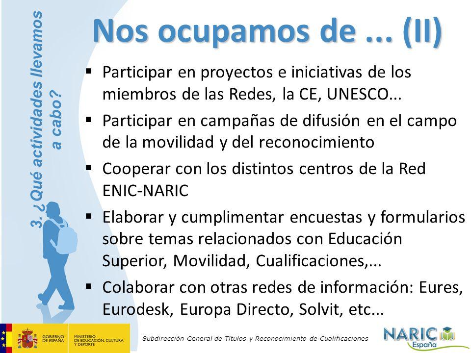 Subdirección General de Títulos y Reconocimiento de Cualificaciones Nos ocupamos de... (II) Participar en proyectos e iniciativas de los miembros de l