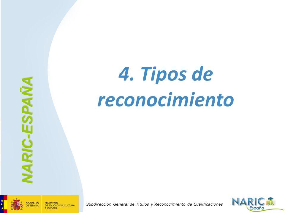 Subdirección General de Títulos y Reconocimiento de Cualificaciones 4. Tipos de reconocimiento NARIC-ESPAÑA