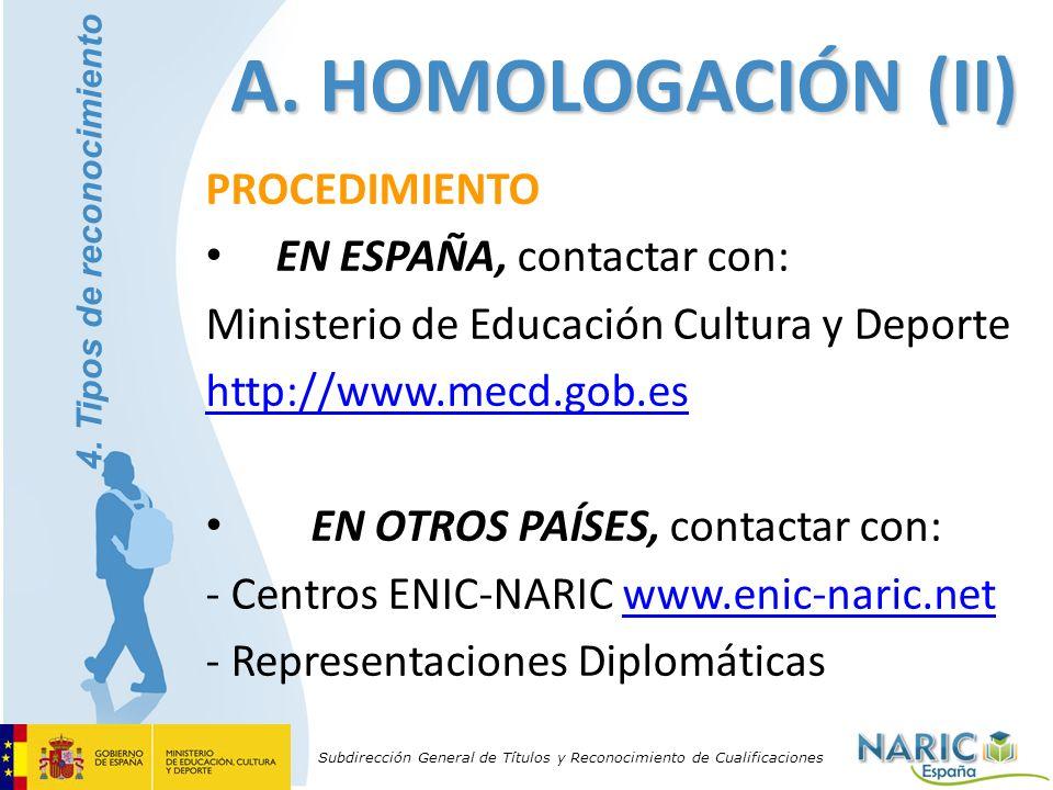 Subdirección General de Títulos y Reconocimiento de Cualificaciones PROCEDIMIENTO EN ESPAÑA, contactar con: Ministerio de Educación Cultura y Deporte