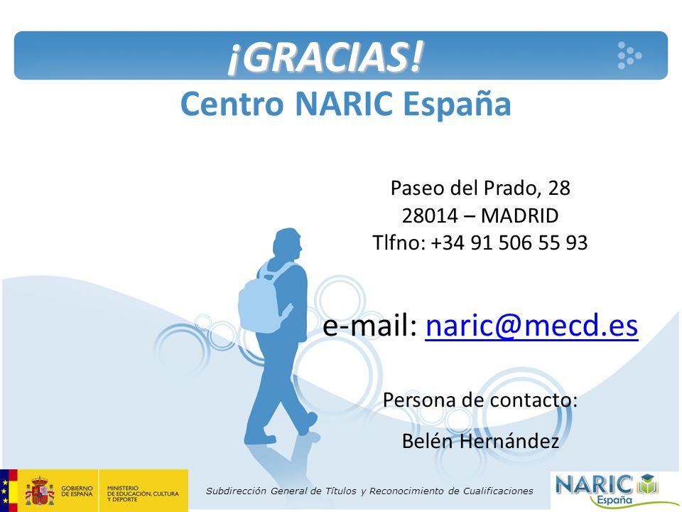 Subdirección General de Títulos y Reconocimiento de Cualificaciones Centro NARIC España ¡GRACIAS! Paseo del Prado, 28 28014 – MADRID Tlfno: +34 91 506
