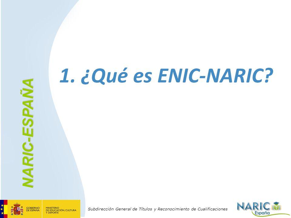 Subdirección General de Títulos y Reconocimiento de Cualificaciones 1. ¿Qué es ENIC-NARIC? NARIC-ESPAÑA