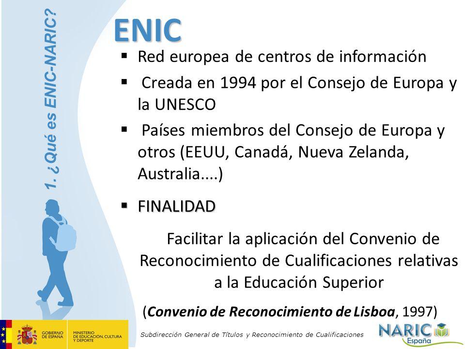 Subdirección General de Títulos y Reconocimiento de CualificacionesENIC Red europea de centros de información Creada en 1994 por el Consejo de Europa