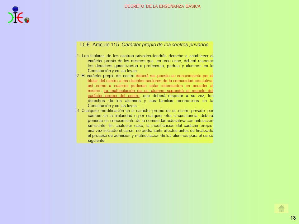 13 DECRETO DE LA ENSEÑANZA BÁSICA LOE. Artículo 115. Carácter propio de los centros privados. 1. Los titulares de los centros privados tendrán derecho