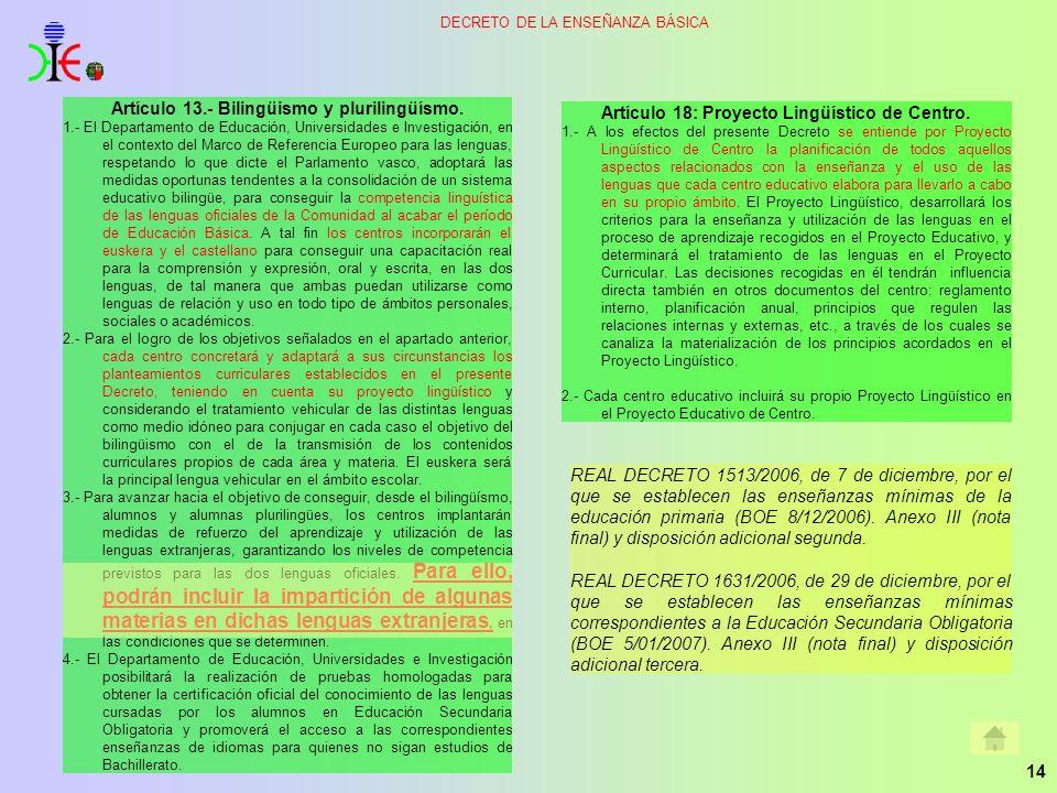 14 DECRETO DE LA ENSEÑANZA BÁSICA Artículo 18: Proyecto Lingüístico de Centro. 1.- A los efectos del presente Decreto se entiende por Proyecto Lingüís