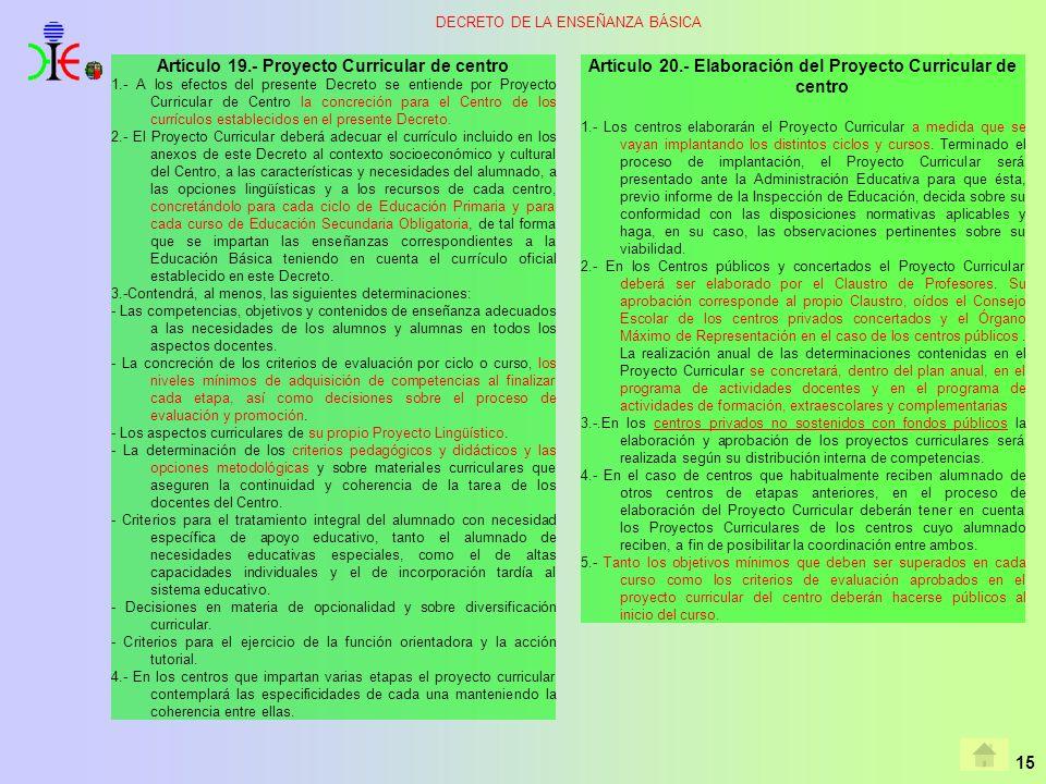 15 DECRETO DE LA ENSEÑANZA BÁSICA Artículo 19.- Proyecto Curricular de centro 1.- A los efectos del presente Decreto se entiende por Proyecto Curricul
