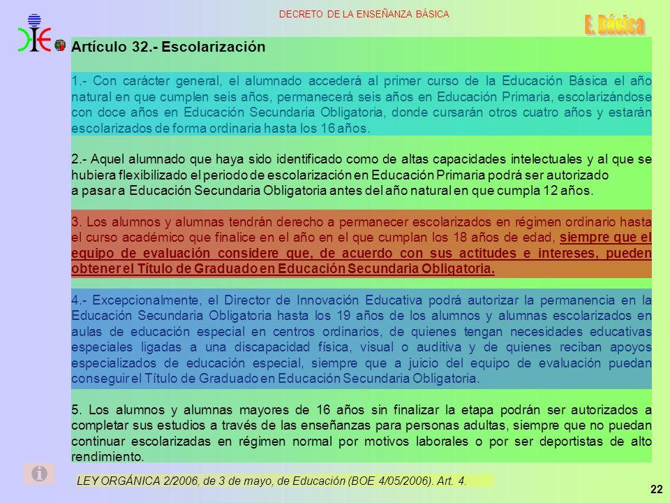 22 DECRETO DE LA ENSEÑANZA BÁSICA Artículo 32.- Escolarización 1.- Con carácter general, el alumnado accederá al primer curso de la Educación Básica e