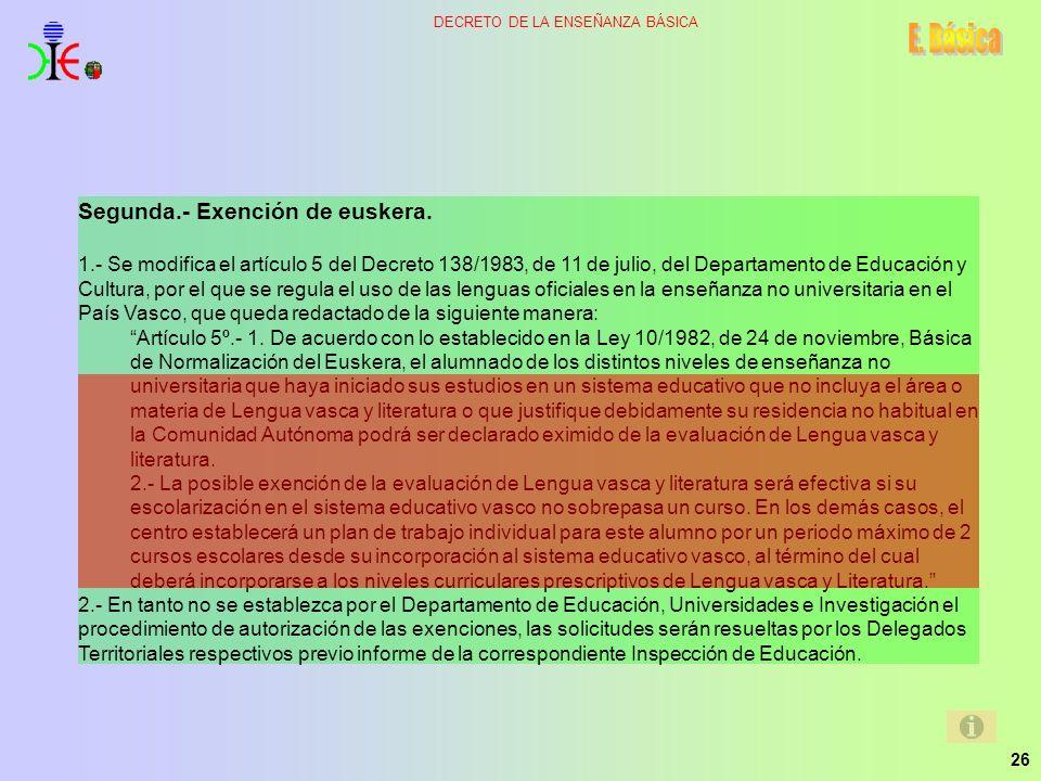 26 DECRETO DE LA ENSEÑANZA BÁSICA Segunda.- Exención de euskera. 1.- Se modifica el artículo 5 del Decreto 138/1983, de 11 de julio, del Departamento