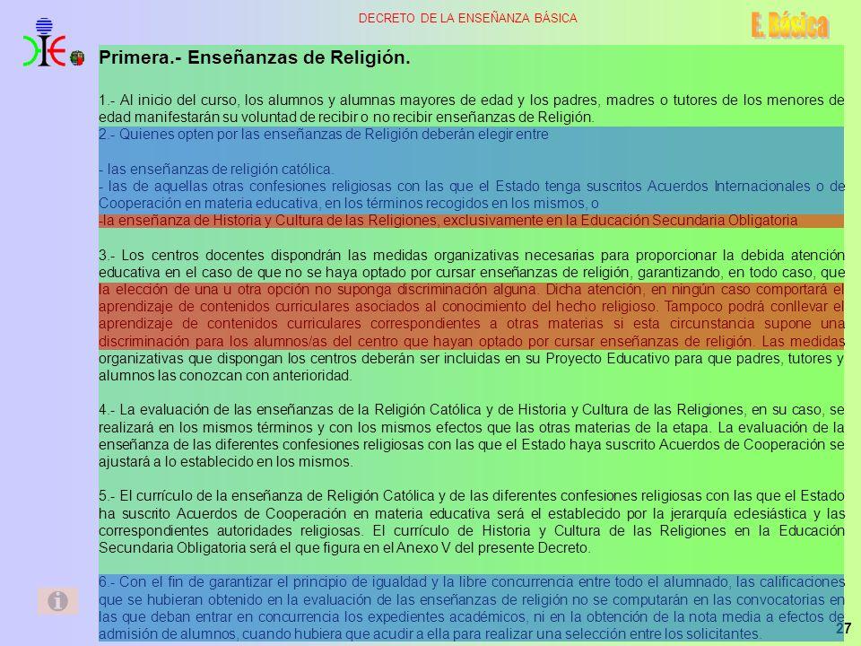 27 DECRETO DE LA ENSEÑANZA BÁSICA Primera.- Enseñanzas de Religión. 1.- Al inicio del curso, los alumnos y alumnas mayores de edad y los padres, madre