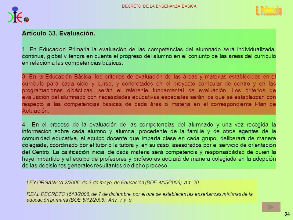 34 DECRETO DE LA ENSEÑANZA BÁSICA Artículo 33. Evaluación. 1. En Educación Primaria la evaluación de las competencias del alumnado será individualizad