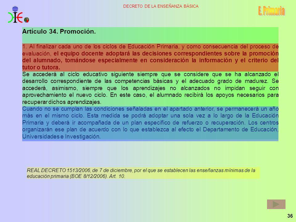 36 DECRETO DE LA ENSEÑANZA BÁSICA Artículo 34. Promoción. 1. Al finalizar cada uno de los ciclos de Educación Primaria, y como consecuencia del proces