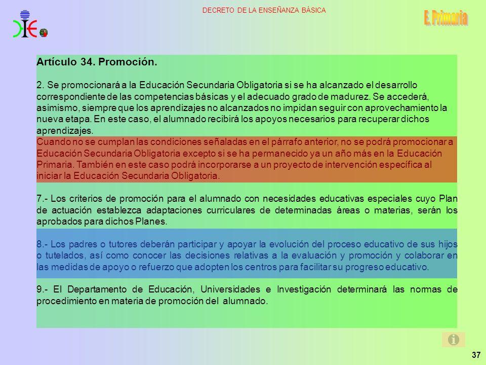 37 DECRETO DE LA ENSEÑANZA BÁSICA Artículo 34. Promoción. 2. Se promocionará a la Educación Secundaria Obligatoria si se ha alcanzado el desarrollo co