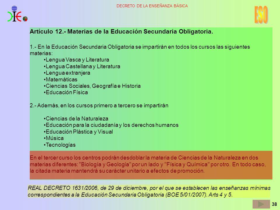 38 DECRETO DE LA ENSEÑANZA BÁSICA Artículo 12.- Materias de la Educación Secundaria Obligatoria. 1.- En la Educación Secundaria Obligatoria se imparti